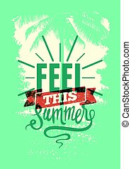 Feel This Summer. Summer Time phrase typographical grunge poster. Retro vector illustration.