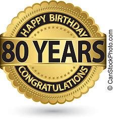 feliz cumpleaños, 80, años, oro, etiqueta, vector, ilustración