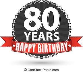 feliz cumpleaños, 80, años, retro, etiqueta, con, cinta roja, vector, ilustración