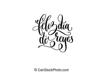 feliz dia de reyes - happy epiphany written in Spanish hand...