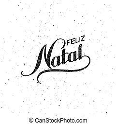 Feliz Natal. Merry Christmas. Holiday Vector Illustration. Lettering composition