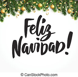 Feliz Navidad text. Holiday greetings spanish quote. Fir tree branches and baubles. Great for Christmas cards, gift tags and labels.