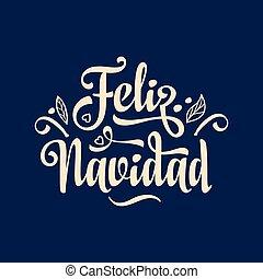 Feliz navidad. Xmas card on Spanish language. Warm wishes...