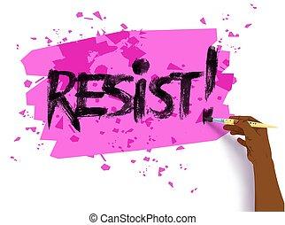 Female hand writing Resist slogan