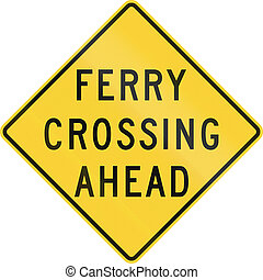 Ferry Crossing Ahead - US warning traffic sign: Ferry...