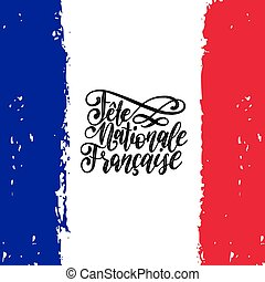 Fete Nationale Francaise, hand lettering. Phrase translated to English French National Day. Vector illustration on France flag background. 14th July concept for greeting card, poster etc.