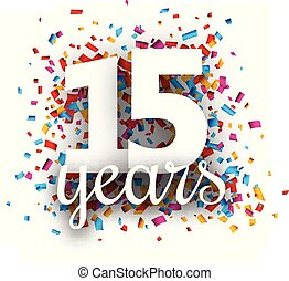 Fifteen years anniversary with colorful confetti. - Fifteen...
