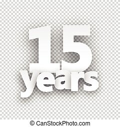 Fifteen years paper sign. - Fifteen years paper sign over...