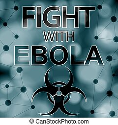 Fight with ebola message with molecules background