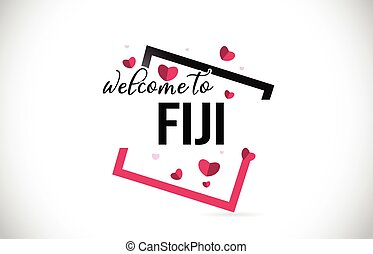 Fiji Welcome To Word Text with Handwritten Font and Red Hearts Square.