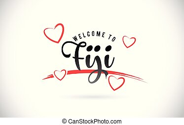 Fiji Welcome To Word Text with Handwritten Font and Red Love Hearts.
