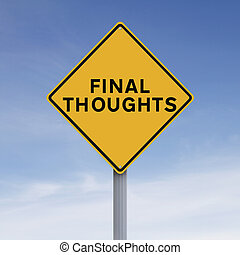 Final Thoughts - Conceptual road sign indicating Final...