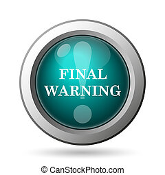 Final warning icon. Internet button on white background.