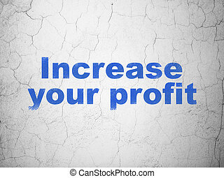 Finance concept: Increase Your profit on wall background