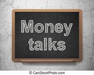 Finance concept: Money Talks on chalkboard background -...
