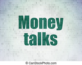 Finance concept: Money Talks on Digital Data Paper...