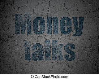 Finance concept: Money Talks on grunge wall background -...