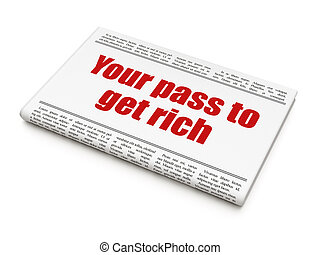 Finance concept: newspaper headline Your Pass to Get Rich on...