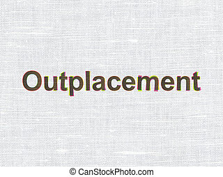 Finance concept: Outplacement on fabric texture background