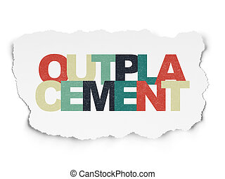 Finance concept: Outplacement on Torn Paper background