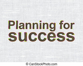 Finance concept: Planning for Success on fabric texture background