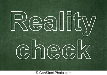 Finance concept: Reality Check on chalkboard background