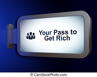 Finance concept: Your Pass to Get Rich and Business People...