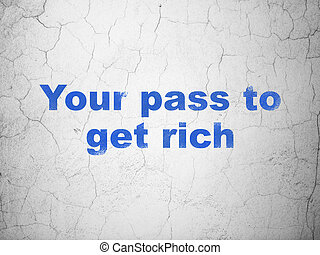 Finance concept: Your Pass to Get Rich on wall background -...