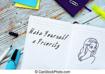 Financial concept about Make Yourself A Priority with sign on the piece of paper.