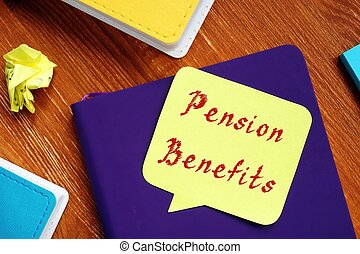 Financial concept about Pension Benefits with sign on the piece of paper.