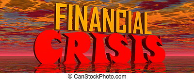 Financial crisis - Red and orange capital letters for...