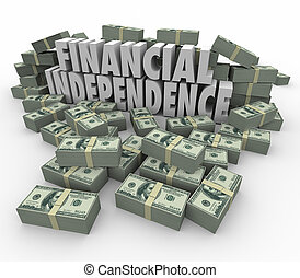Financial Independence 3d Words Money Stacks Income Earnings...