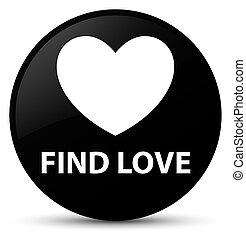 Find love black round button