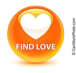Find love glassy orange round button