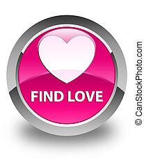 Find love glossy pink round button