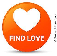 Find love orange round button
