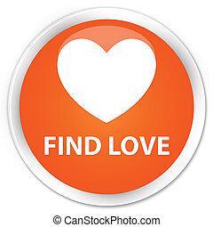 Find love premium orange round button