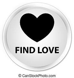 Find love premium white round button