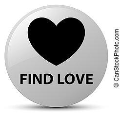 Find love white round button