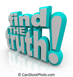 Find the Truth 3D Words Seek Honest Answers - The words Find...