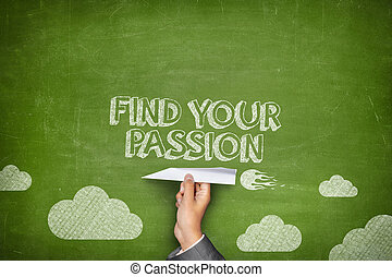 Find your passion concept on green blackboard with...