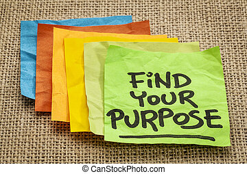 find your purpose - motivational reminder - handwriting on sticky note