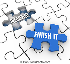 Finish It Puzzle Piece Incomplete Unfinished Job Task...