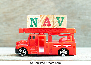 Fire ladder truck hold letter block in word NAV (Abbreviation of Net asset value) on wood background