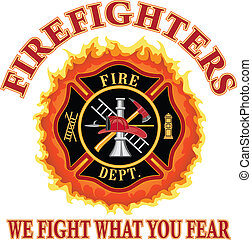 Fire department or firefighter Maltese cross symbol design with flames and %u201CWe Fight What You Fear%u201D slogan. Includes firefighter tools symbol.