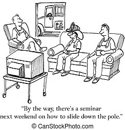 """Firemen are having a seminar on sliding - """"By the way,..."""