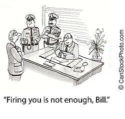 Firing not enough - boss wants to do more than fire