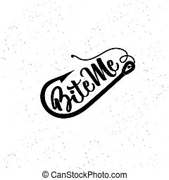 Hand drawn typography poster. Fishing typography. Bite Me