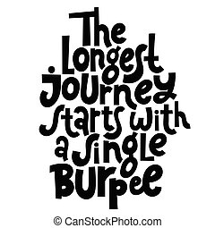 The longest journey starts with a single burpee. Vector quote lettering about fitness, inspiration to lose weight. Hand written slogan for social media, card, banner, textile prints, sticker, poster.