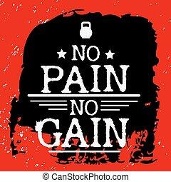 Fitness typographic grunge poster. No pain no gain....